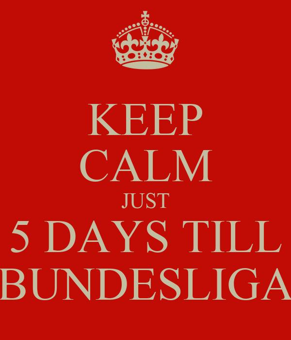 KEEP CALM JUST 5 DAYS TILL BUNDESLIGA