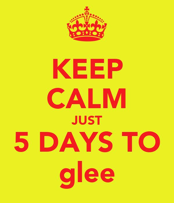 KEEP CALM JUST 5 DAYS TO glee