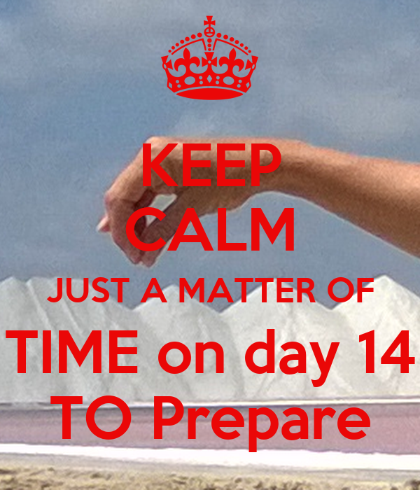 KEEP CALM JUST A MATTER OF TIME on day 14 TO Prepare