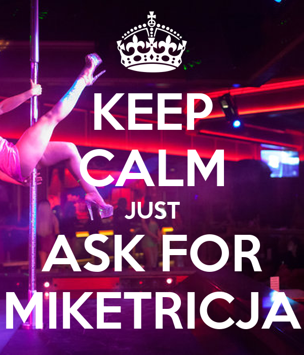 KEEP CALM JUST ASK FOR MIKETRICJA