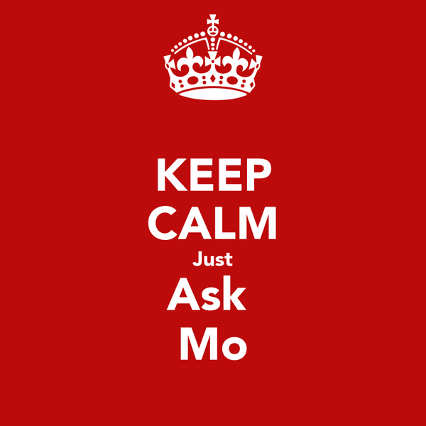 KEEP CALM Just Ask  Mo
