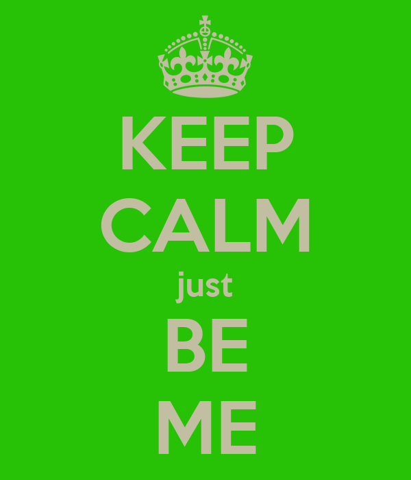 KEEP CALM just BE ME