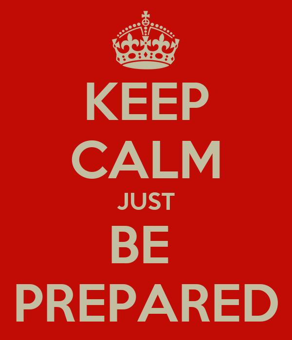 KEEP CALM JUST BE  PREPARED