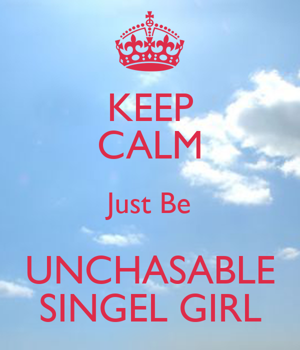 KEEP CALM Just Be UNCHASABLE SINGEL GIRL