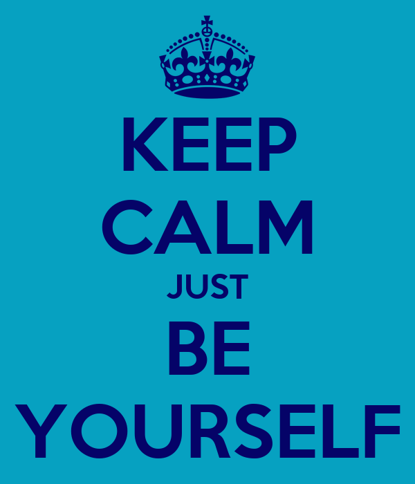 KEEP CALM JUST BE YOURSELF