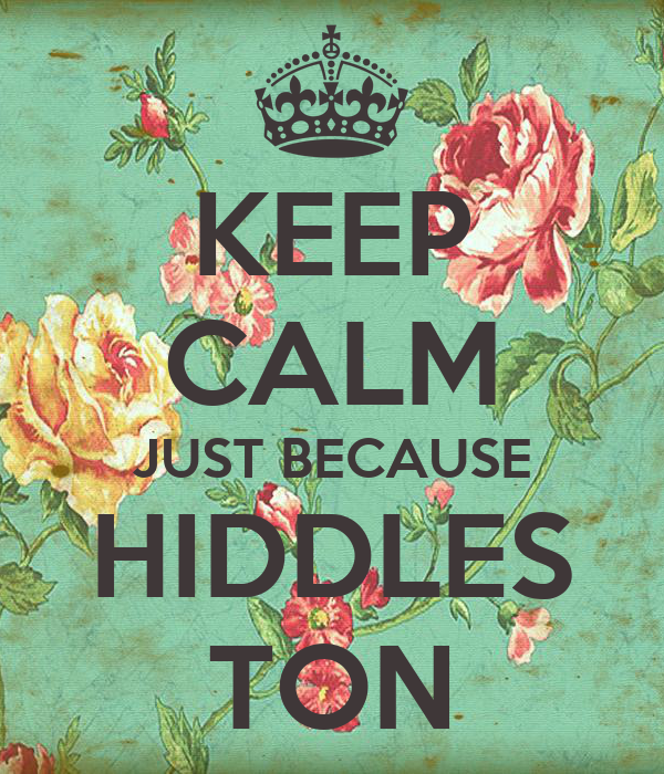KEEP CALM JUST BECAUSE HIDDLES TON