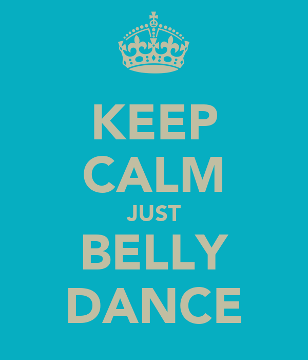 KEEP CALM JUST BELLY DANCE