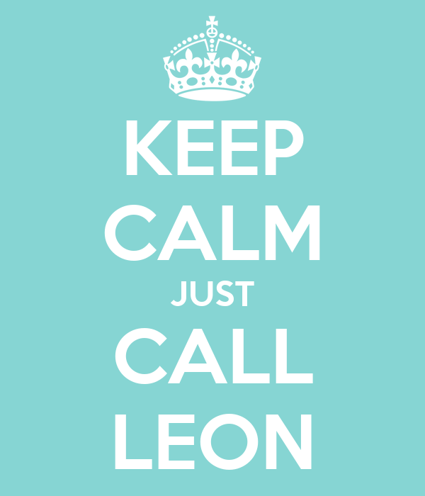 KEEP CALM JUST CALL LEON