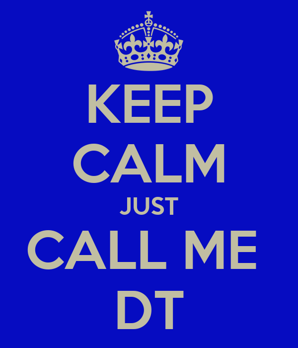 KEEP CALM JUST CALL ME  DT