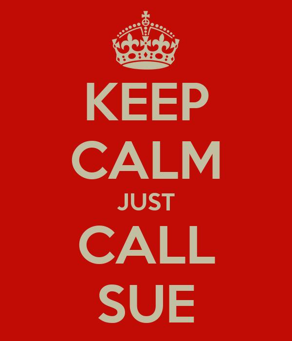 KEEP CALM JUST CALL SUE