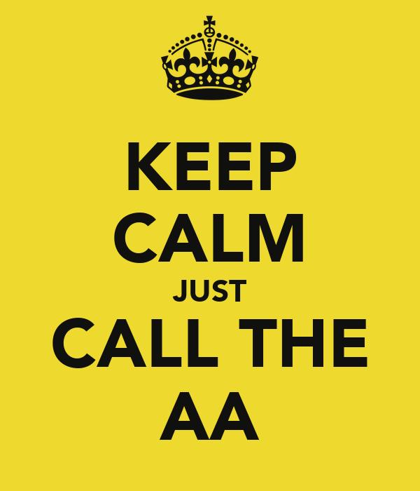 KEEP CALM JUST CALL THE AA