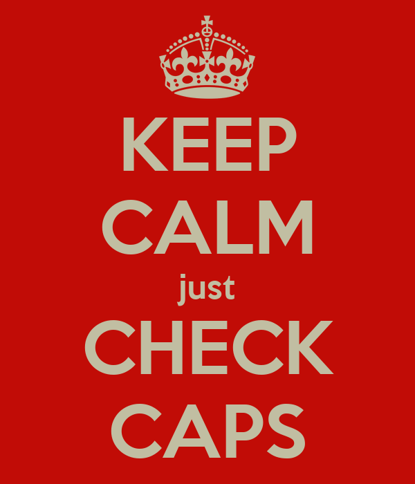 KEEP CALM just CHECK CAPS