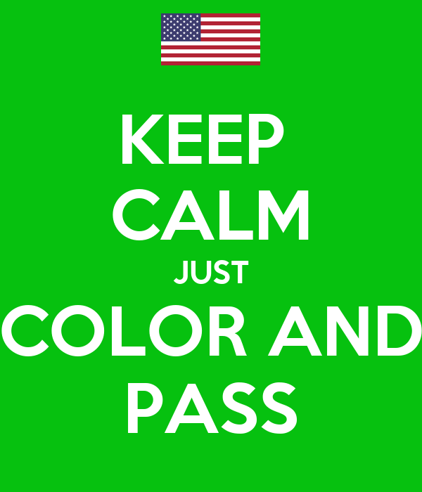 KEEP  CALM JUST COLOR AND PASS