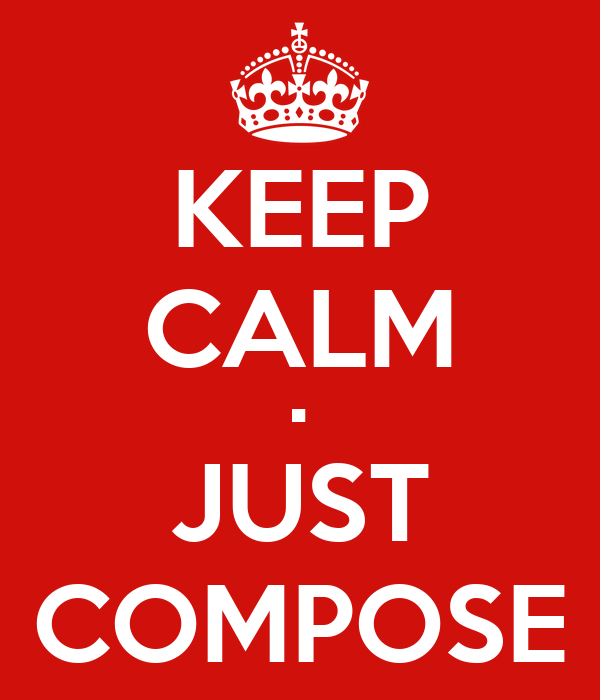 KEEP CALM • JUST COMPOSE