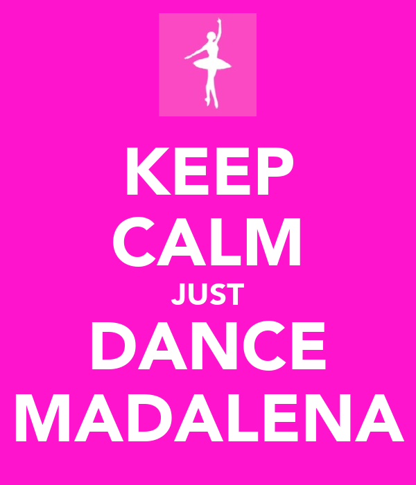 KEEP CALM JUST DANCE MADALENA