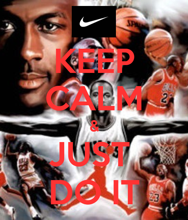 KEEP CALM & JUST  DO IT