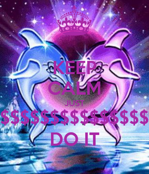 KEEP CALM JUST $$$$$$$$$$$$$$$ DO IT