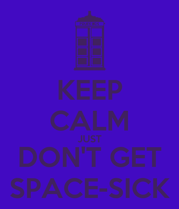 KEEP CALM JUST DON'T GET SPACE-SICK