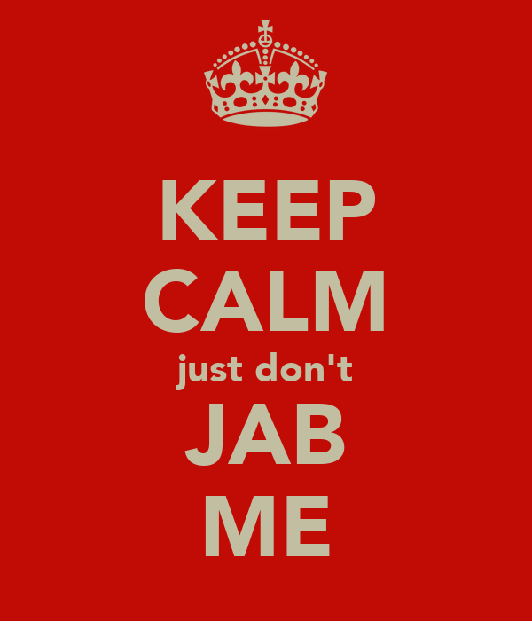 KEEP CALM just don't JAB ME