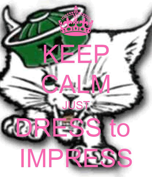 KEEP CALM JUST DRESS to  IMPRESS