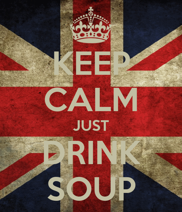 KEEP CALM JUST DRINK SOUP