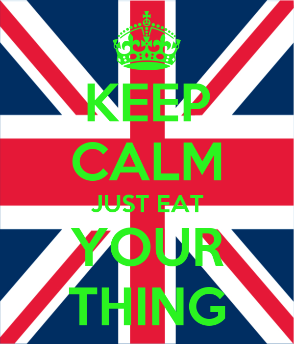 KEEP CALM JUST EAT YOUR THING