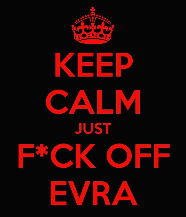 KEEP CALM JUST F*CK OFF EVRA