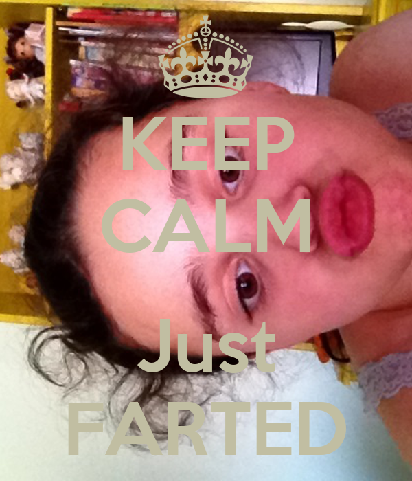 KEEP CALM  Just FARTED
