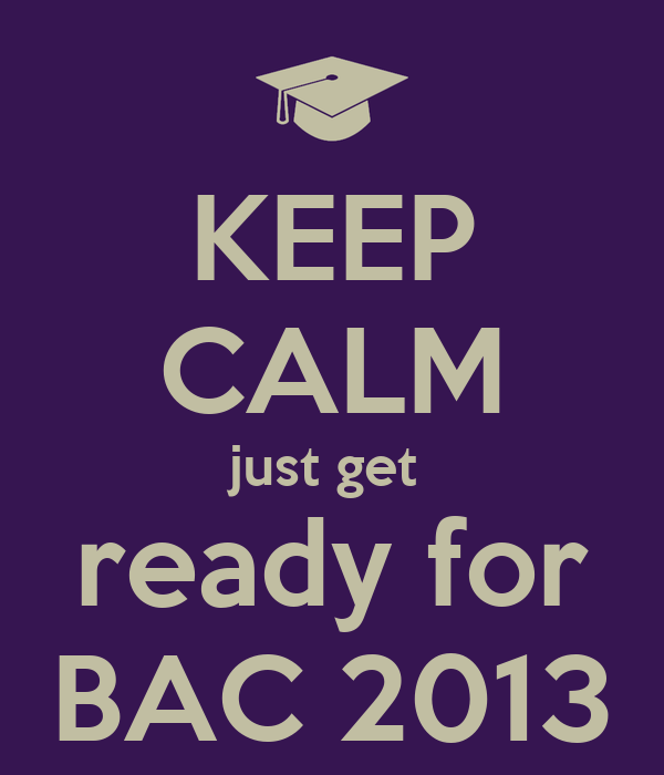 KEEP CALM just get  ready for BAC 2013