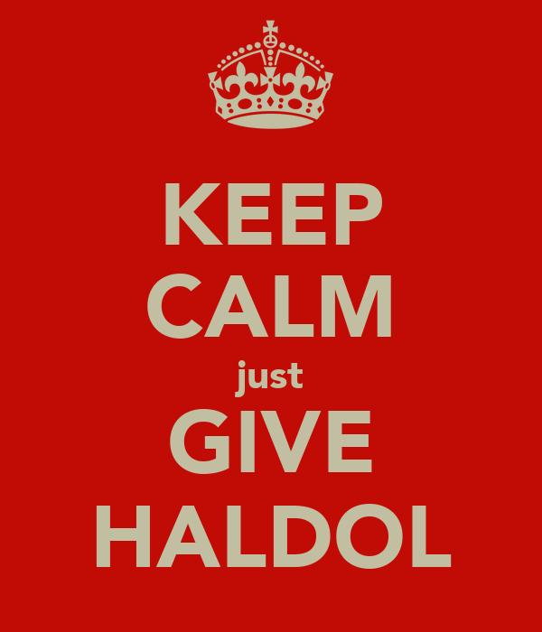 KEEP CALM just GIVE HALDOL