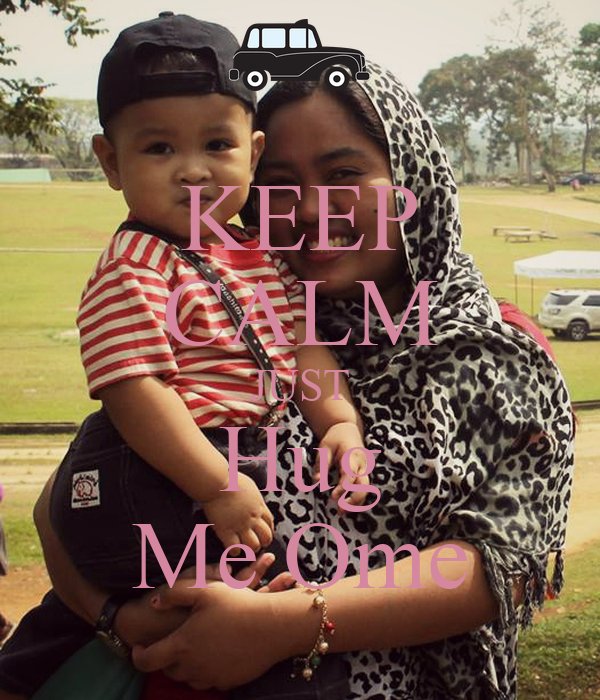 KEEP CALM JUST Hug Me Ome
