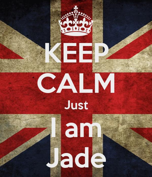 KEEP CALM Just I am Jade