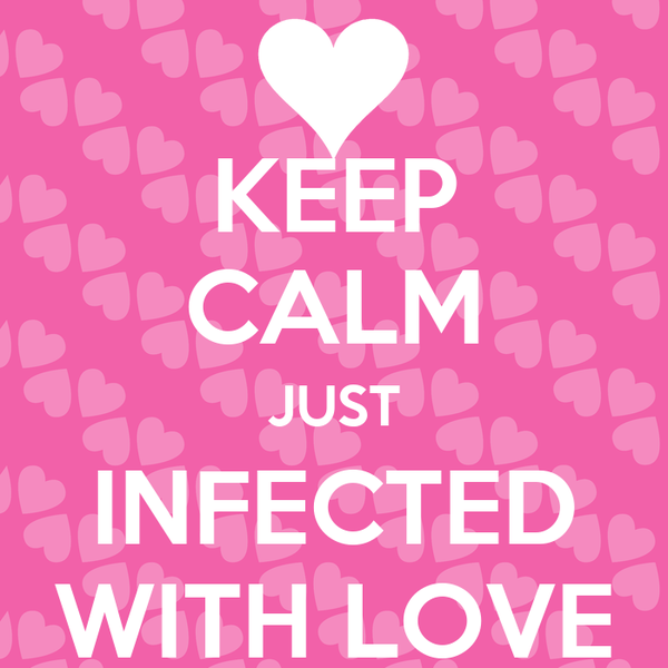 KEEP CALM JUST INFECTED WITH LOVE