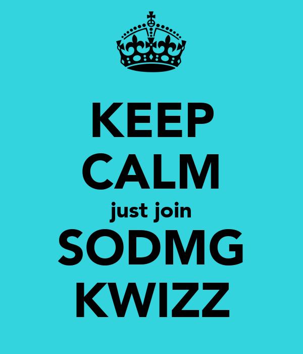 KEEP CALM just join SODMG KWIZZ