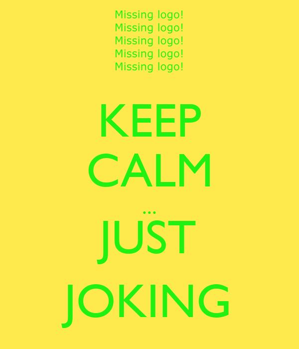 KEEP CALM ... JUST JOKING