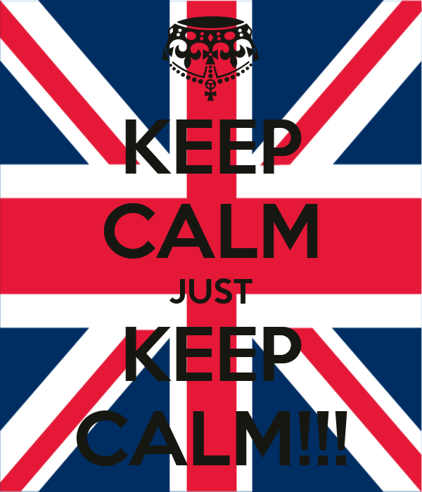 KEEP CALM JUST KEEP CALM!!!