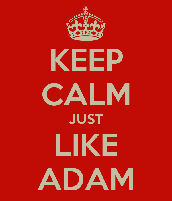 KEEP CALM JUST LIKE ADAM