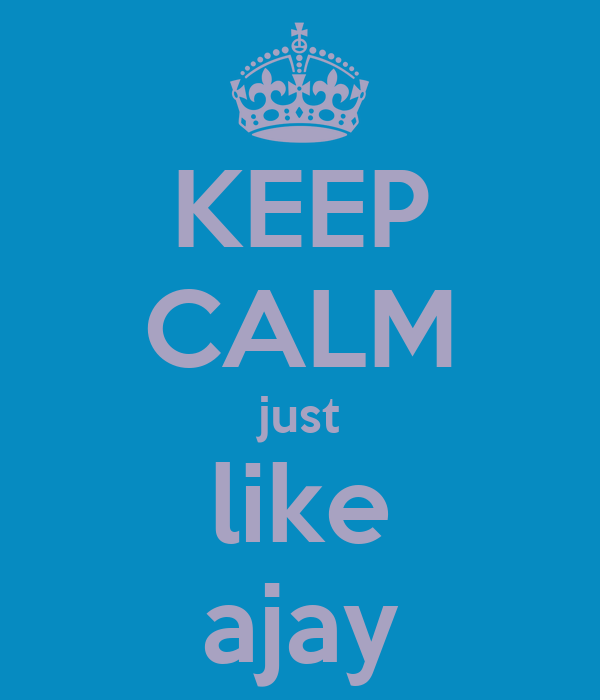 KEEP CALM just like ajay
