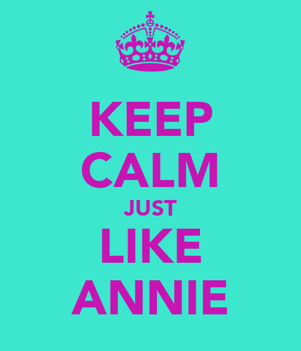 KEEP CALM JUST LIKE ANNIE