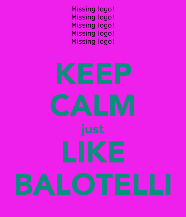 KEEP CALM just LIKE BALOTELLI