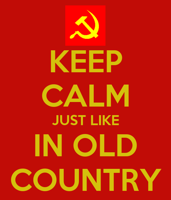 KEEP CALM JUST LIKE IN OLD COUNTRY