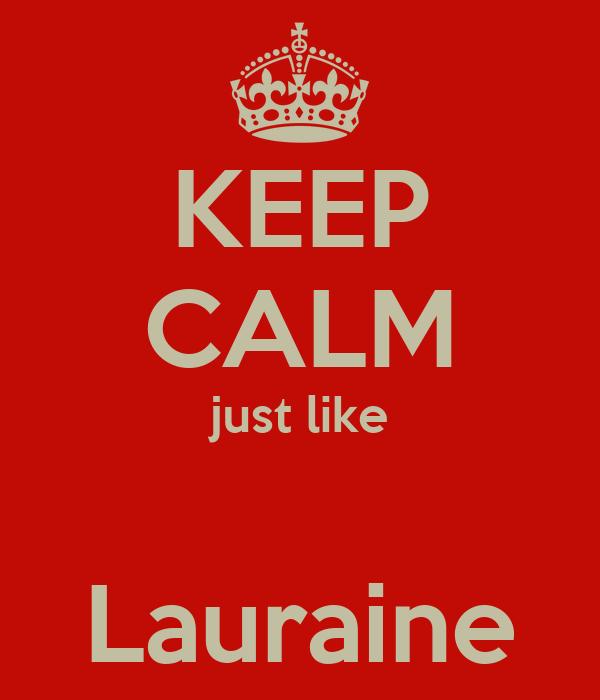 KEEP CALM just like  Lauraine