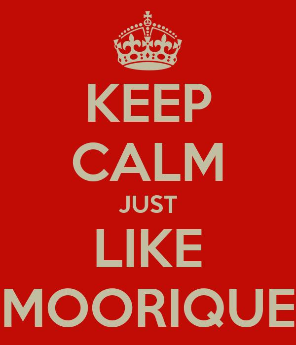 KEEP CALM JUST LIKE MOORIQUE