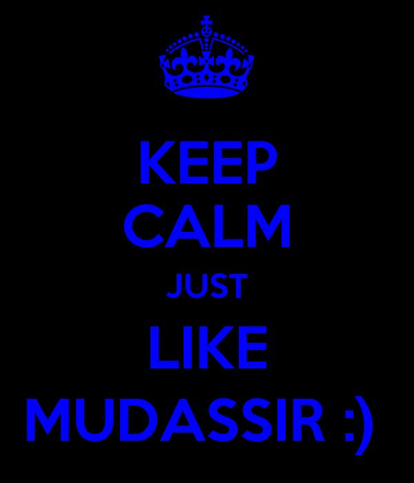 KEEP CALM JUST LIKE MUDASSIR :)