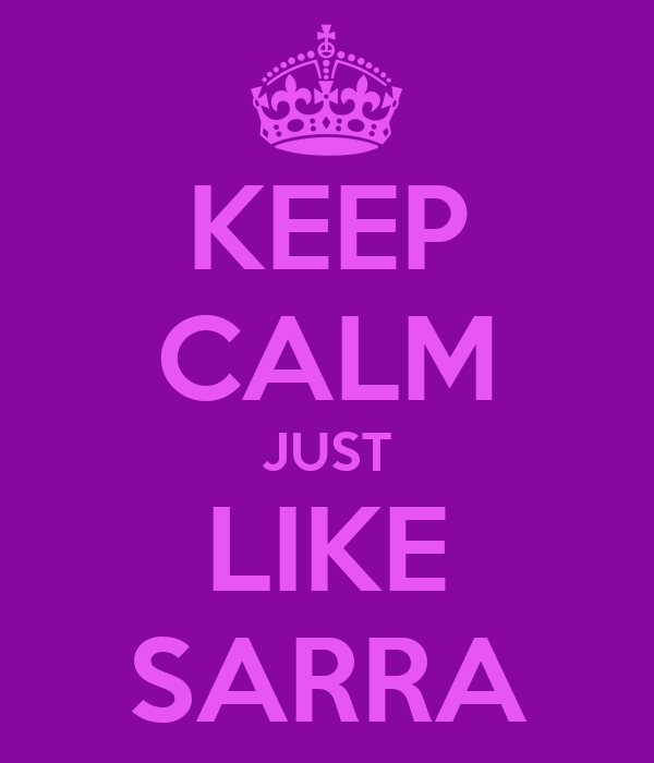 KEEP CALM JUST LIKE SARRA