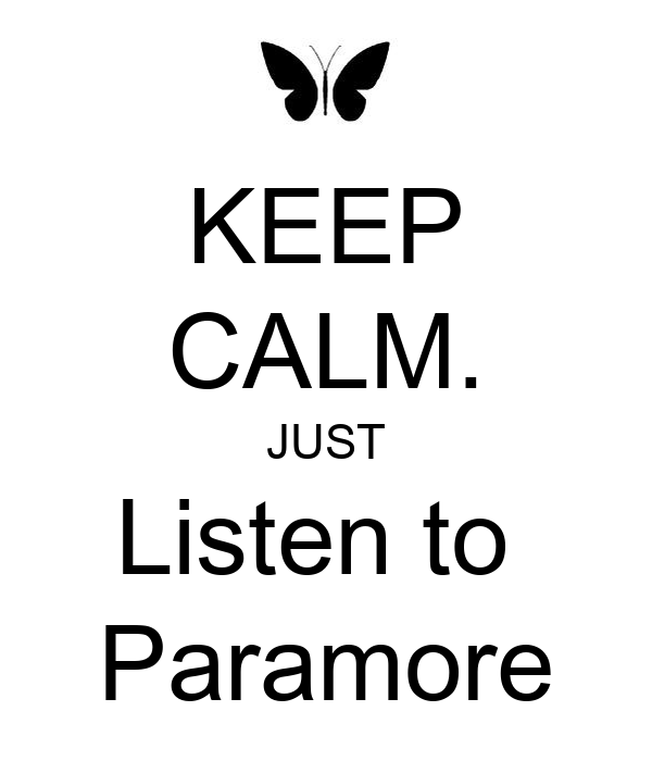 KEEP CALM. JUST Listen to  Paramore