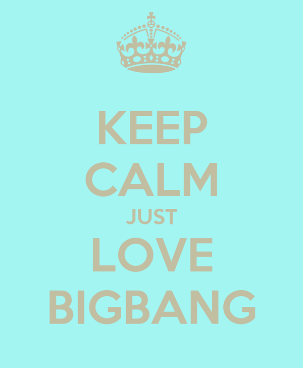 KEEP CALM JUST LOVE BIGBANG