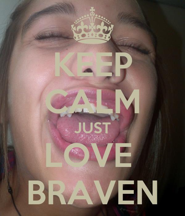 KEEP CALM JUST LOVE  BRAVEN