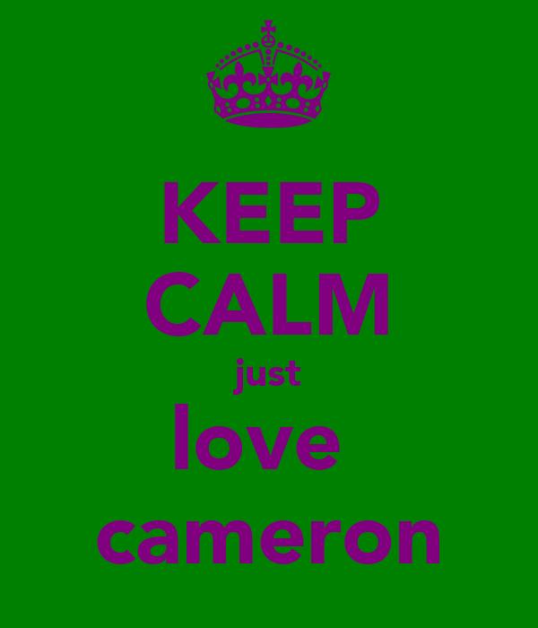 KEEP CALM just love  cameron