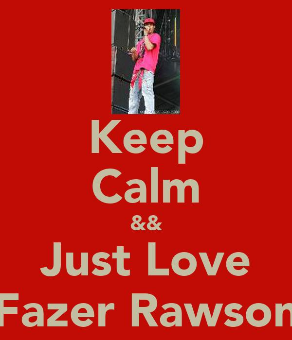 Keep Calm && Just Love Fazer Rawson